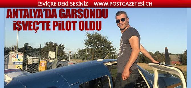 Antalya'da garsonluktan İsveç'te pilotluğa...