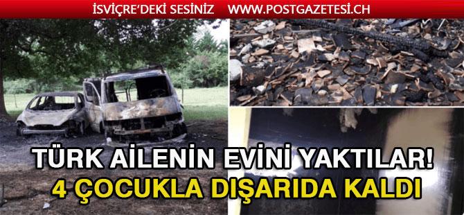 Türk ailenin evini yaktılar! 4 çocukla dışarıda kaldı