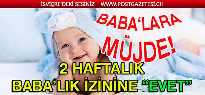 """2 HAFTALIK BABA'LIK İZİNİNE """"EVET"""""""