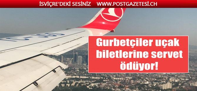 Gurbetçiler uçak biletlerine servet ödüyor!