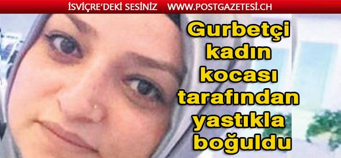 Acı haber! 2 çocuk annesi gurbetçi kadın kocası tarafından yastıkla boğuldu