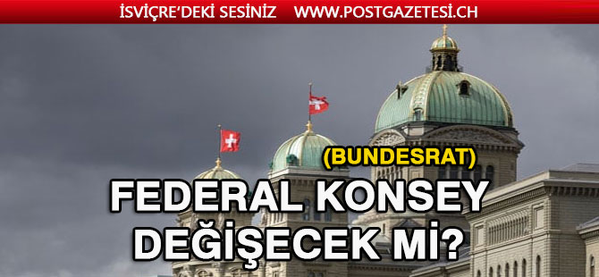 Federal Konsey (Bundesrat) Değişebilir..