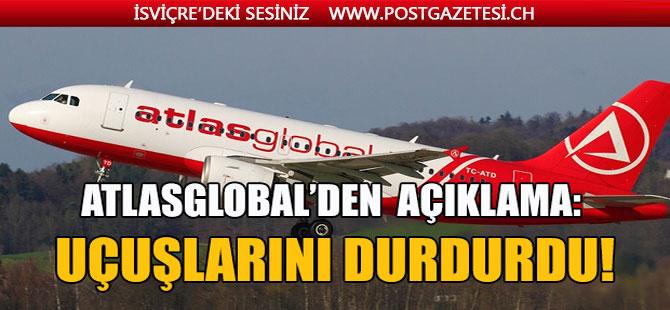 AtlasGlobal'den flaş açıklama: Uçuşlarını durdurdu