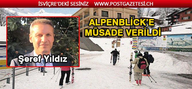 ALPENBLİCK'E MÜSADE VERİLDİ