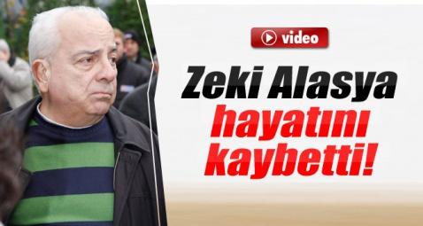 Zeki Alasya hayatını kaybetti