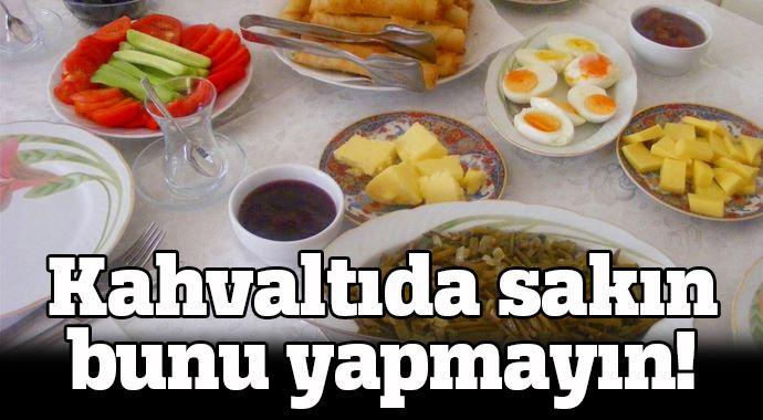 Kahvaltıda bunu sakın yapmayın!