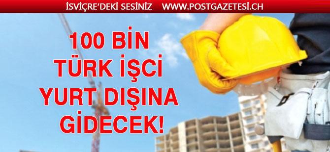 """""""100 bin Türk işçiyi yurt dışına götüreceğiz"""""""