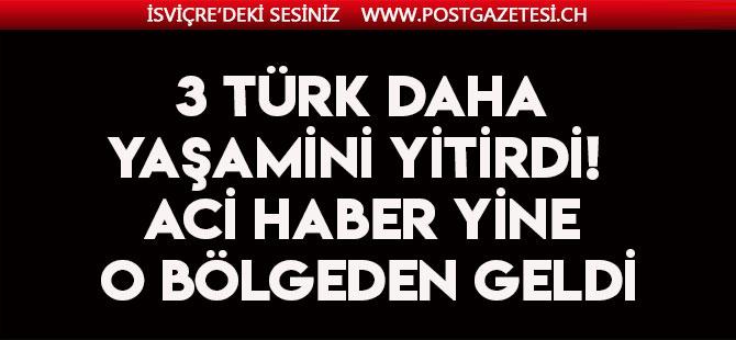 3 Türk daha yaşamını yitirdi! Acı haber yine o bölgeden geldi