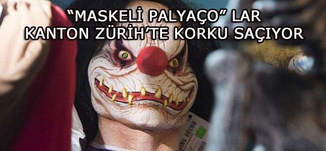 """""""MASKELİ PALYAÇO""""LAR KANTON ZÜRİH'TE KORKU SAÇIYOR"""