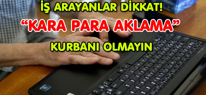 """KARA PARA AKLAMA"" KURBANI OLMAYIN"