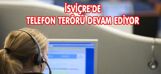 İSVİÇRE'DE TELEFON TERÖRÜ DEVAM EDİYOR