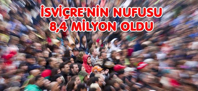 İSVİÇRE'NİN NUFUSU 8,4 MİLYON OLDU