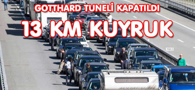 GOTTHARD TUNELİ ÖNÜNDE 13 KM KUYRUK OLUŞTU