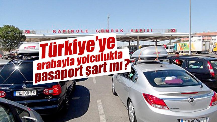 Türkiye'ye arabayla yolculukta pasaport şart mı?