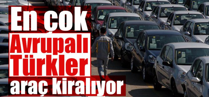 En çok gurbetçi Türkler araç kiralıyor