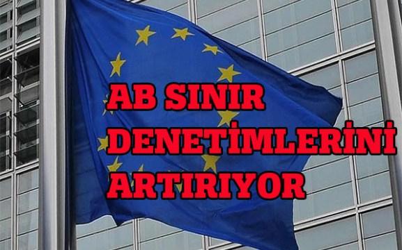 AB SINIR KONTROLLERİNİ ARTIRIYOR