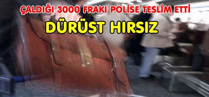 HIRSIZ ÇALDIĞI PARAYI POLİSE TESLİM ETTİ