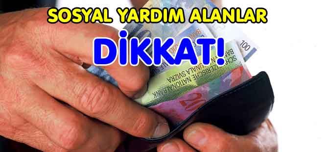 SOSYAL YARDIM ALANLAR DİKKAT!