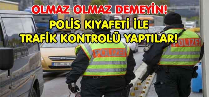 SAHTE POLİSLER TRAFİK KONTROLÜ YAPTILAR
