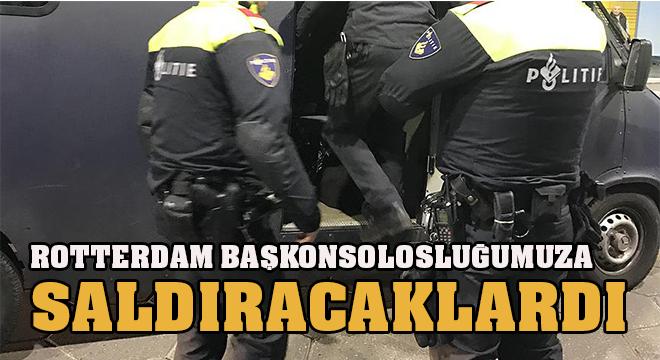 ROTTERDAM TÜRK BAŞKONSOLOSLUĞUNA SALDIRACAKLARDI