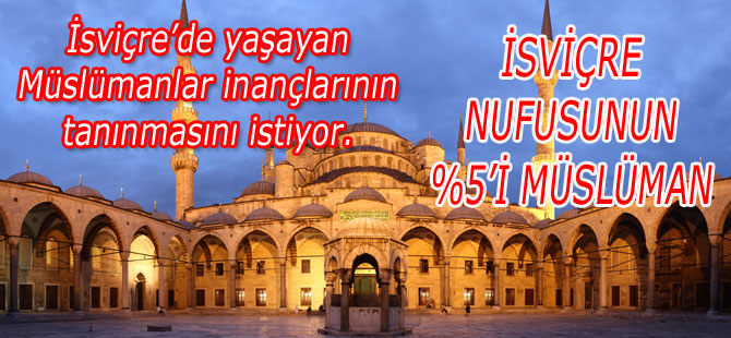 İSLAM DİNİ İSVİÇRE'DE RESMEN TANINSIN TALEBİ