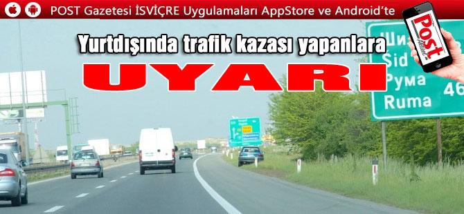 Yurtdışında trafik kazası yapanlara uyarı!
