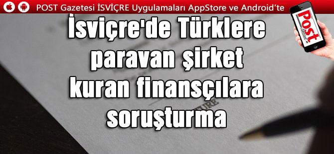 İsviçre'de Türklere paravan şirket kuran finansçılara soruşturma