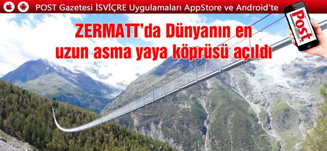 Dünyadaki en uzun asma yaya köprüsü, Zermatt'da açıldı.