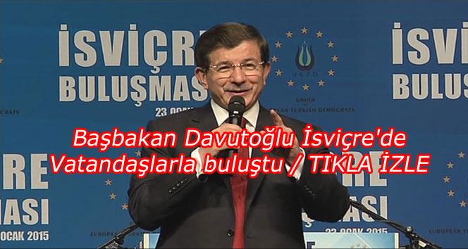 Başbakan Davutoğlu İsviçre'de vatandaşlarla buluştu / TIKLA İZLE