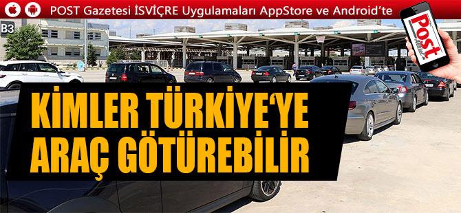 Kimler Türkiye'ye araç götürebilir?