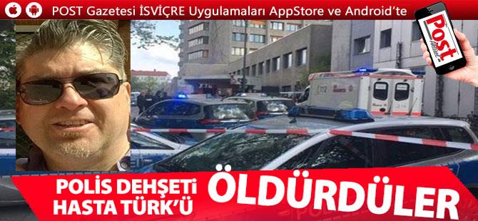 POLİS DEHŞETİ.. HASTA TÜRK'Ü ÖLDÜRDÜLER