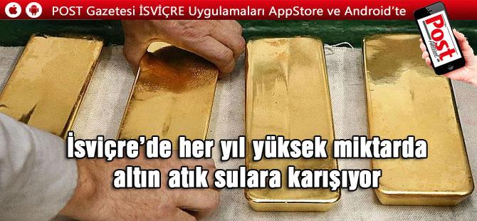 İsviçre'de her yıl yüksek miktarda altın atık sulara karışıyor