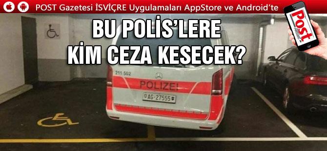 BU POLİS'LERE KİM CEZA KESECEK?