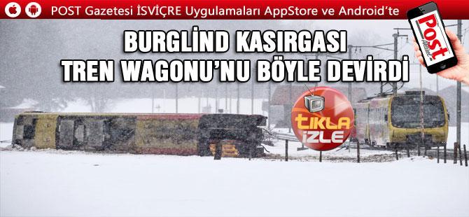 BURGLİND KASIRGASI TREN WAGONU'NU DEVİRİYOR