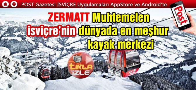 ZERMATT Muhtemelen İsviçre'nin dünyada en meşhur kayak merkezi