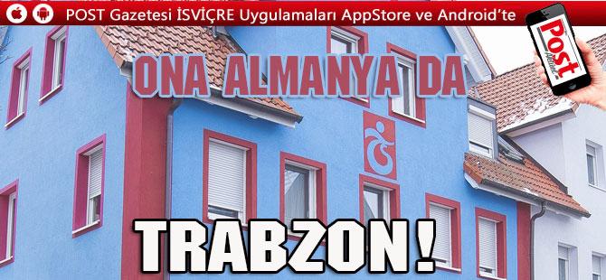 Ona Almanya da Trabzon