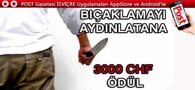 BIÇAKLAMAYI AYDINLATANA POLİSTEN 3000 CHF ÖDÜL