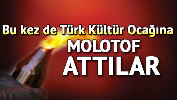 Türk Kültür Ocağına molotoflu saldırı
