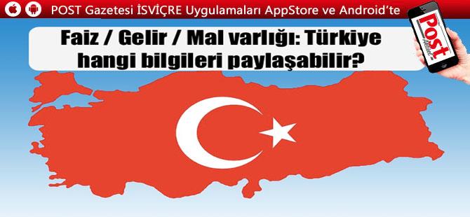 Faiz / Gelir / Mal varlığı: Türkiye hangi bilgileri paylaşabilir?