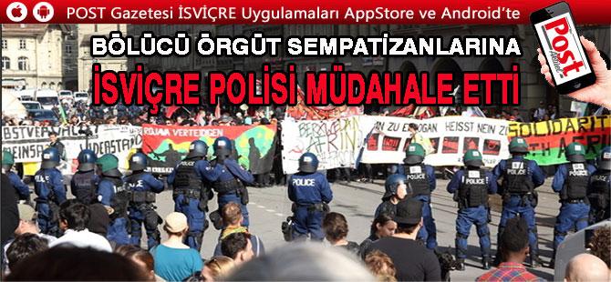 İSVİÇRE POLİSİ TERÖR SEMPATİZANLARINA MÜDAHALE ETTİ