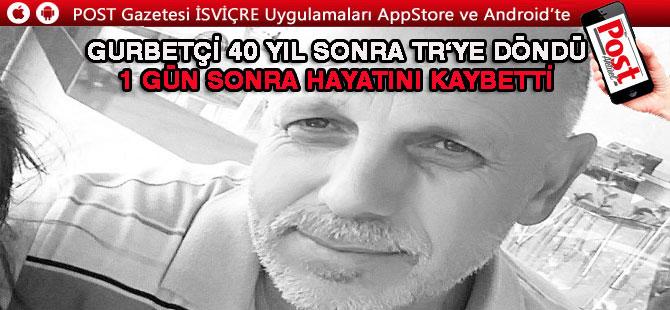 40 yıl sonra kesin dönüş yaptığı Türkiye'de 1 gün sonra hayatını kaybetti