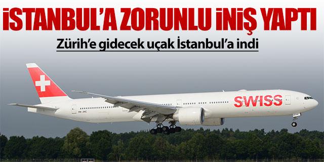 Zürih uçağı İstanbul'a zorunlu iniş yaptı