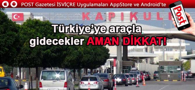 Türkiye'ye araçla gidecekler aman dikkat!