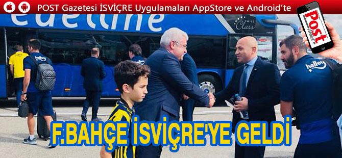 Fenerbahçe İsviçre'ye ulaştı