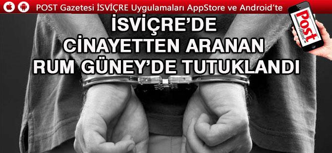 Cinayetten Aranan Rum, İSVİÇRE'de tutuklandı