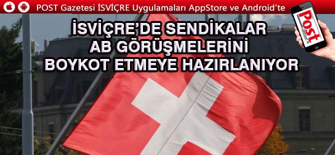 İsviçre'de Sendikalar AB Görüşmelerini Boykot Etmeye Hazırlanıyor