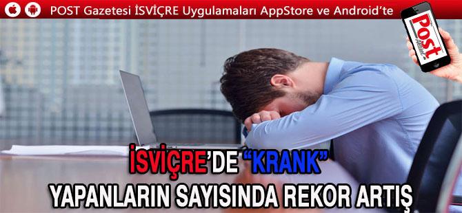 """İSVİÇRE'DE """"KRANK"""" YAPANLARIN SAYISINDA REKOR ARTIŞ"""