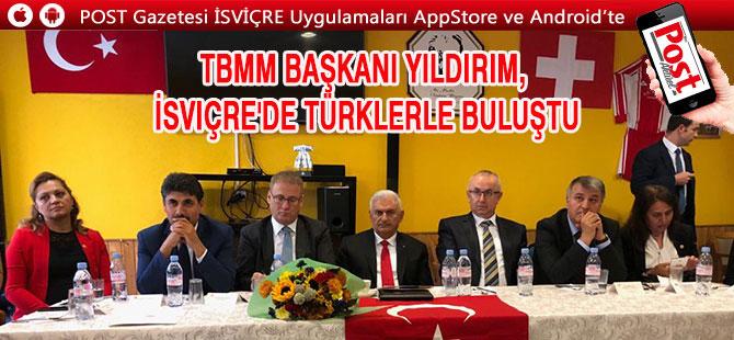 TBMM Başkanı Yıldırım, İsviçre'de Türklerle buluştu