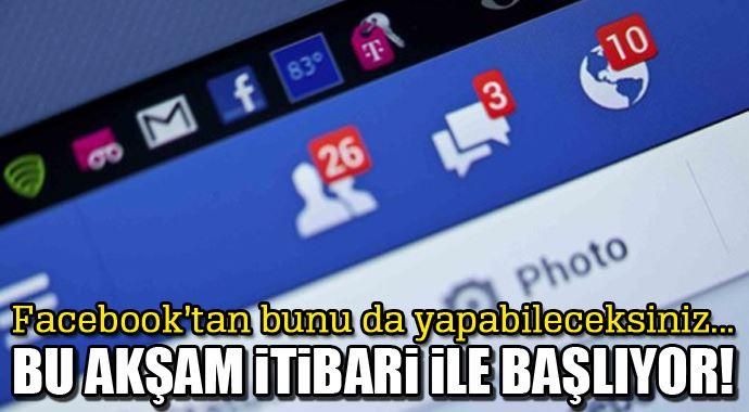 Facebook'ta bu akşam itibari ile başlayacak!