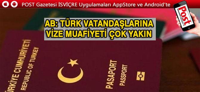 AB: Türk vatandaşlarına vize muafiyeti çok yakın